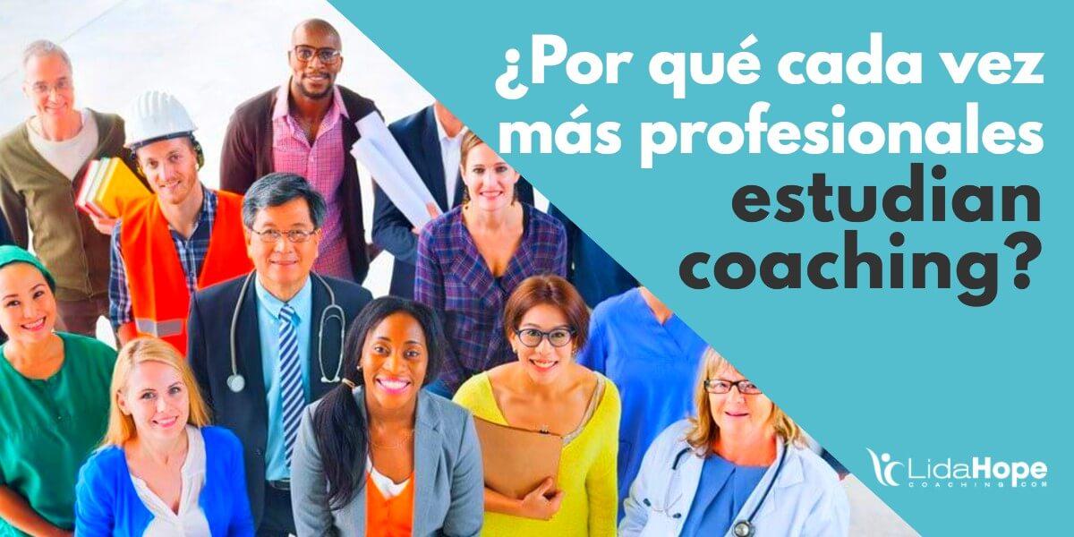 ¿ Por qué cada vez más profesionales estudian coaching?